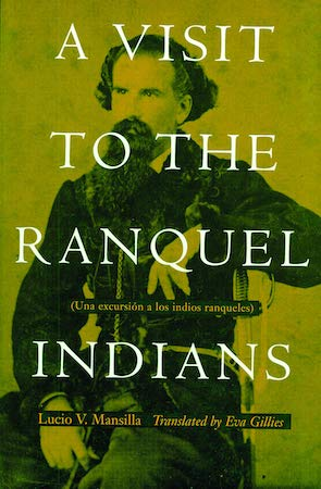 A Visit to the Ranquel Indians, Lucio V. Mansilla, Eva Gillies